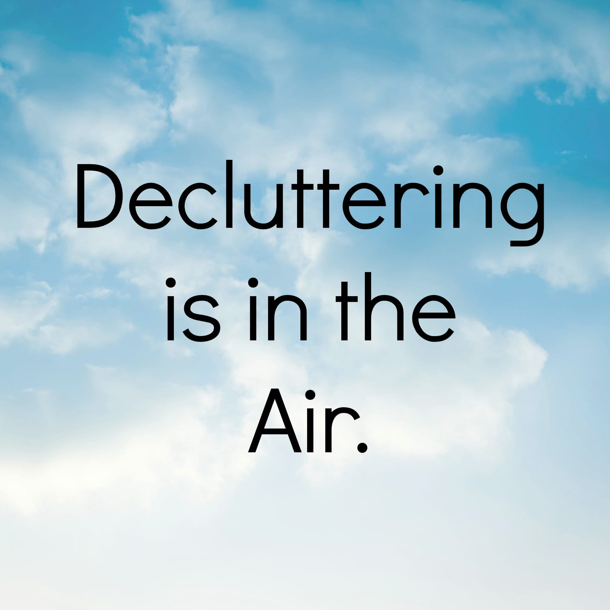 decluttering is in the air